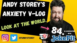 Anxiety V-log number 84 - Look at the world Hosted by awkward Comedian Andy Storey.