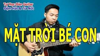 Tự Học Đàn Guitar: Đệm Hát Tỉa Nốt Solo Giai Điệu Bài MẶT TRỜI BÉ CON Giọng Dm
