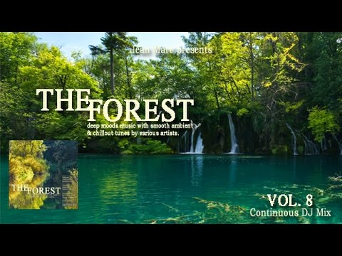 The Forest Chill Lounge Vol.8 (Smooth Ambient & Chillout Tunes) Continuous DJ Mix (HD)