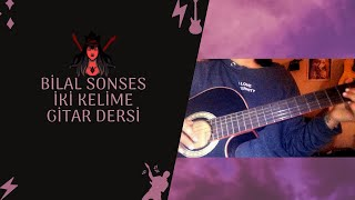 Gitar Dersi - Bilal Sonses İki Kelime Nasıl Çalınır?