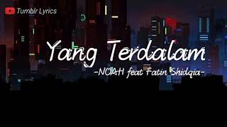 Download Lagu Lirik lagu YANG TERDALAM - Noah feat Fatin shidqia by Tumblr Lyrics mp3