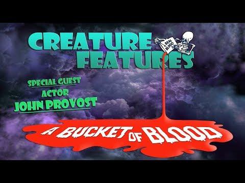 """Creature Features  """"Bucket of Blood & Jon Provost"""
