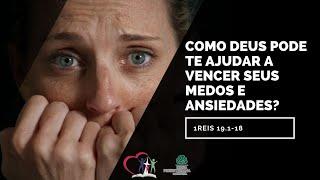 COMO DEUS PODE TE AJUDAR A VENCER SEUS MEDOS E ANSIEDADES? - 1Reis 19.1-18