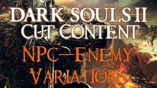 Dark Souls 2 Cut / Unused Content: Enemy & NPC Variations