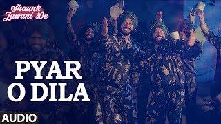 Pyar O Dila: Hardeep Singh (Punjabi Audio Song) | Shaunk Jawani De | Anu Manu | T-Series