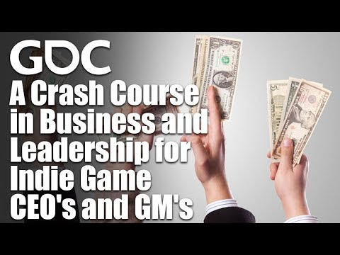 A Crash Course in Business and Leadership for Indie Game CEO's and GM's