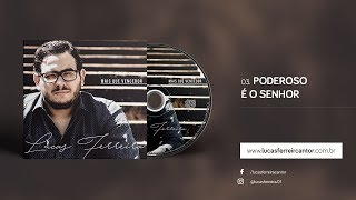Baixar 03. Poderoso é o Senhor | LUCAS FERREIRA - CD Mais que Vencedor