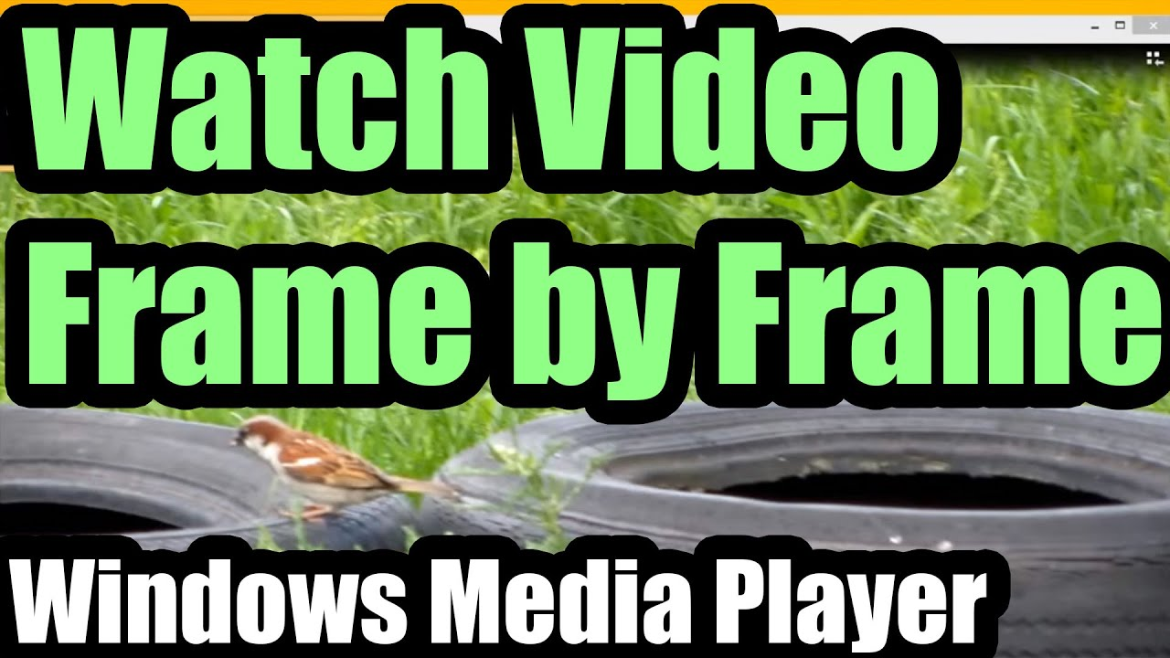 How to view videos Frame by Frame (Windows Media Player) - YouTube