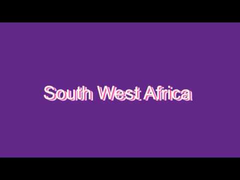 How to Pronounce South West Africa
