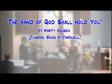 """The Hand of God Shall Hold You"" (Haugen)-Funeral Farewell-Jerry E. Pott"