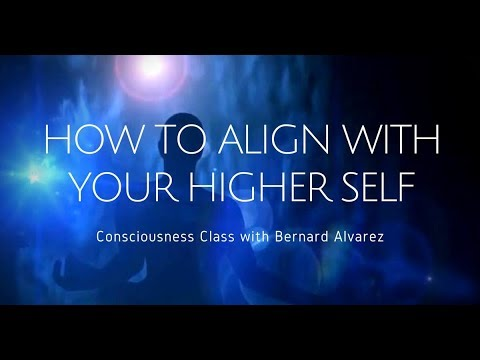 Meet Your Higher Self - Part One of Consciousness Class with Bernard Alvarez