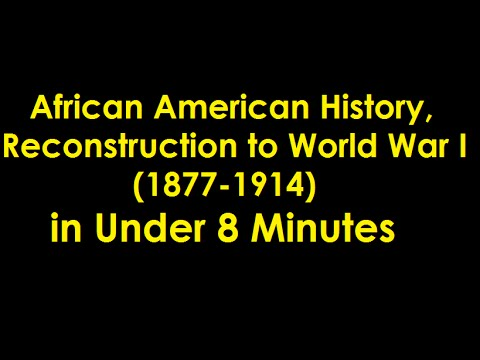 African American History, Reconstruction To WWI In Under 8 Minutes
