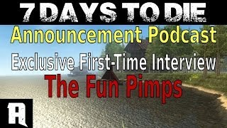 7 Days To Die || Announcement Podcast || Exclusive Interview w/ The Fun Pimps