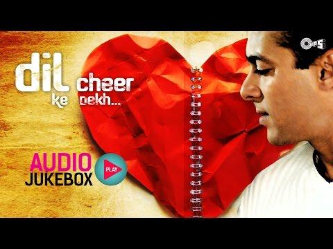 Superhit Bollywood Hindi Sad Songs | Dil Cheer Ke Dekh - The Sweet Pain of Love Audio Jukebox