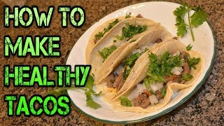 How To Make Healthy Tacos, Low Carb, Low Sodium, High Protein!
