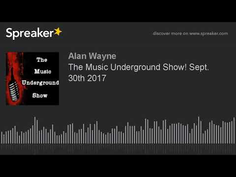 The Music Underground Show! Sept. 30th 2017