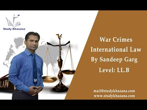 War Crimes- LL.B | International Law | Sandeep Garg | Study Khazana | Video Lecture
