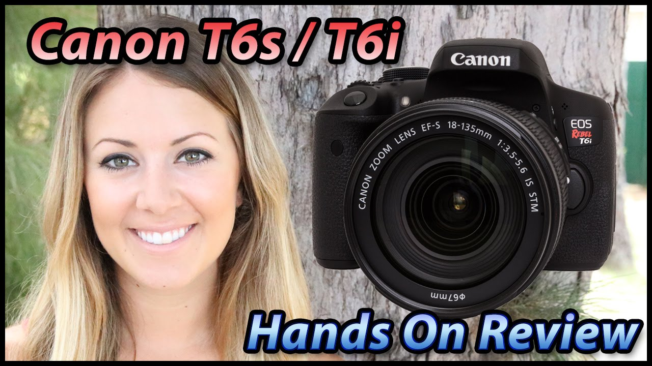 Canon Rebel T6s T6i Hands On Review Canon 760d 750d Field Test Tutorial