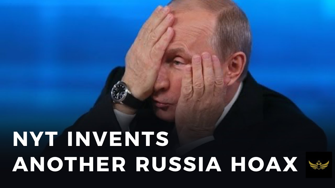 """NYT invents another """"Russia did it"""" HOAX with usual """"Anonymous Intel Sources."""""""