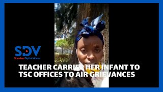 Teacher carries infant to TSC offices to air grievances, says she is being frustrated by officials