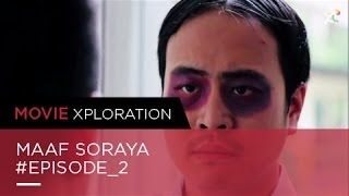 Maaf Soraya ~ Episode 2 | Movie Xploration