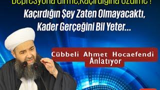 Bir Şeyi Kaçırdım Diye Üzülme,Zaten O Olmayacaktı ! (Kader Bahsi) - Cübbeli Ahmet Hoca
