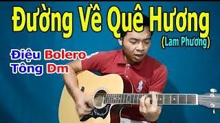 ĐƯỜNG VỀ QUÊ HƯƠNG Guitar Bolero Tông Dm Đơn Giản Nhất Để Tự Học