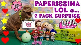 LOL SURPRISE #96 PAPERISSIMA LOL e 2 PACK SURPRISE  inviati dai Fan By Lara e Babou