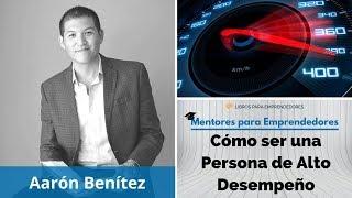 Cómo ser una Persona de Alto Desempeño, con Aarón Benítez  - MPE025 - Mentores para Emprendedores