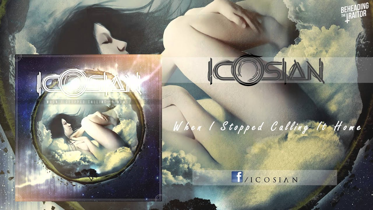 ICOSIAN - When I Stopped Calling It Home [HD] 2013