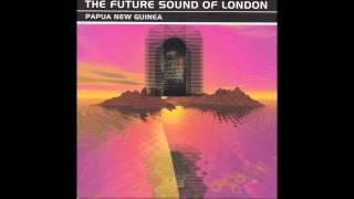 THE FUTURE SOUND OF LONDON   -  Papua New Guinea ( Full Single )