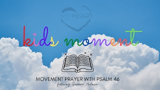 theHeart Kids Moment 7/26/20 - Movement Prayer with Psalm 46 (feat. Susanna)