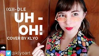 UH-OH - (G)I-DLE (여자아이돌) - Cover by Klyo
