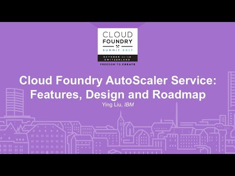 Cloud Foundry AutoScaler Service: Features, Design and Roadmap - Ying Liu, IBM
