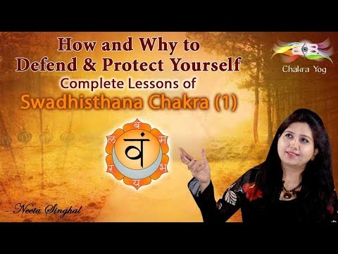 How and Why to defend and protect yourself: Complete Lessons of Swadhisthana Chakra (1)