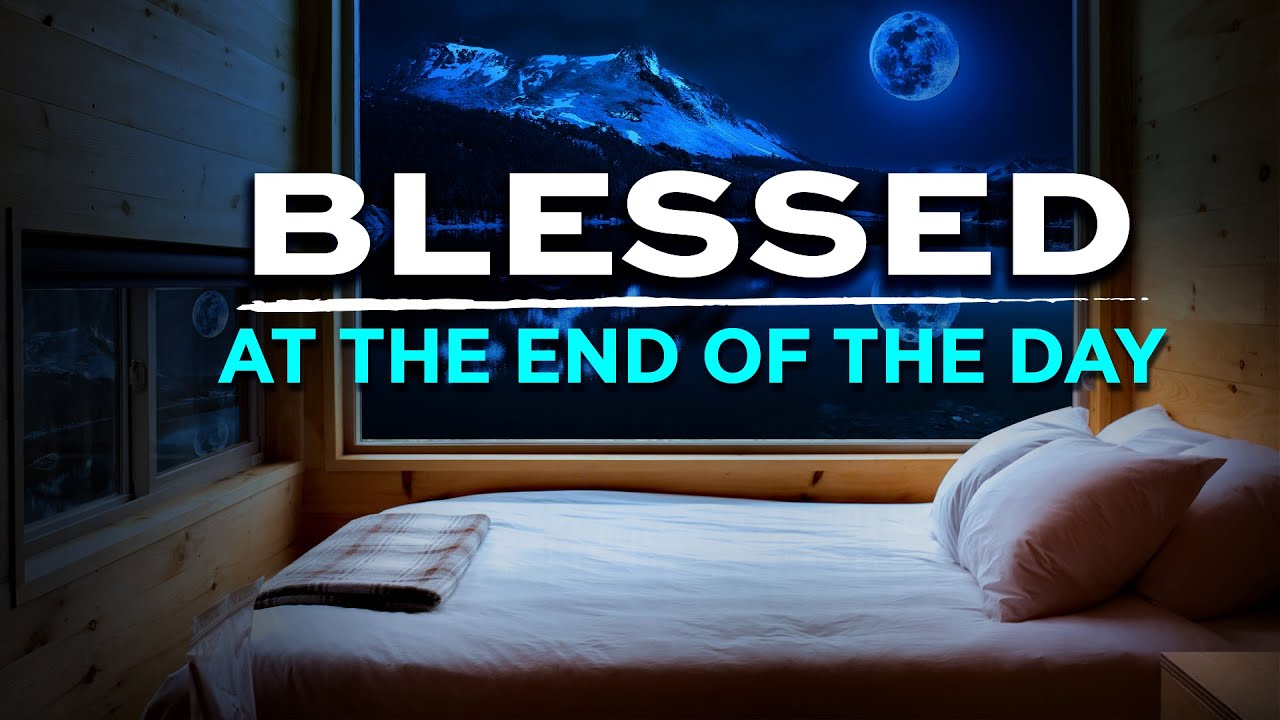 Blessed Prayers For Sleep | End Your Day With The Peace of God