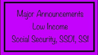 Major Announcements for Low Income, Social Security, SSDI, SSI