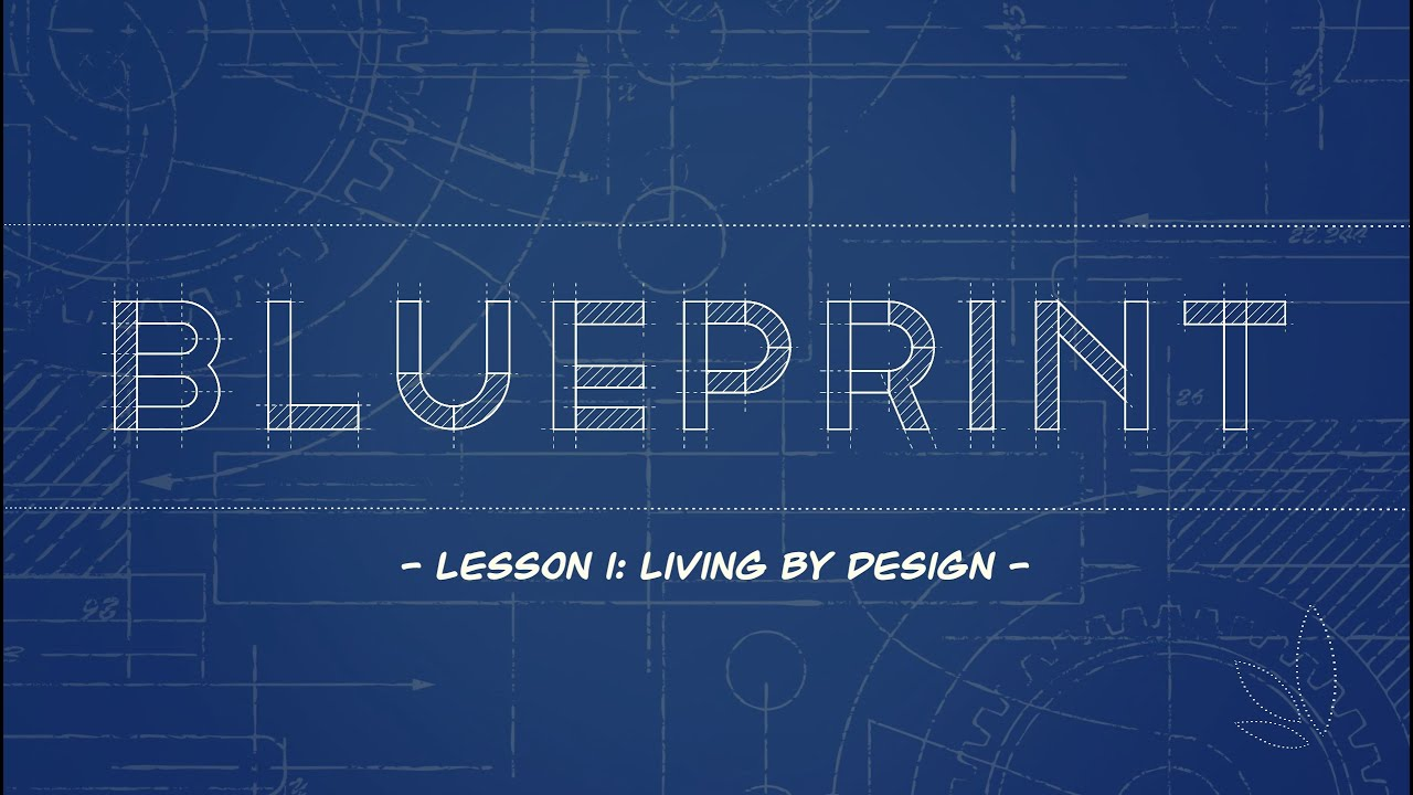 Blueprint Lesson 1: Living By Design