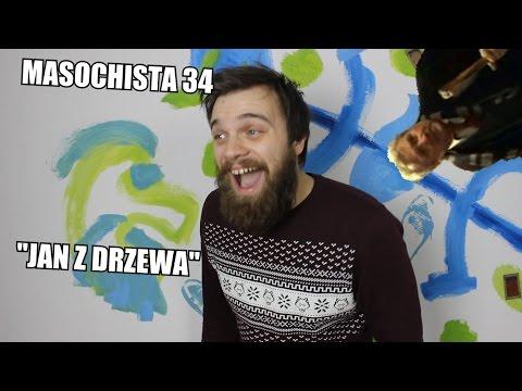 """Masochista 34 - """"Jan z drzewa"""""""