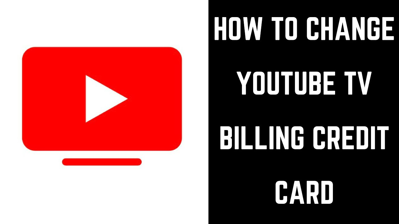 How To Change Youtube Tv Billing Credit Card Youtube