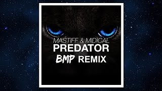 MASTIFF & MIDIcal - Predator (BMP Remix)