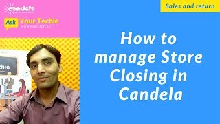 How to  manage Store  Closing in  Candela
