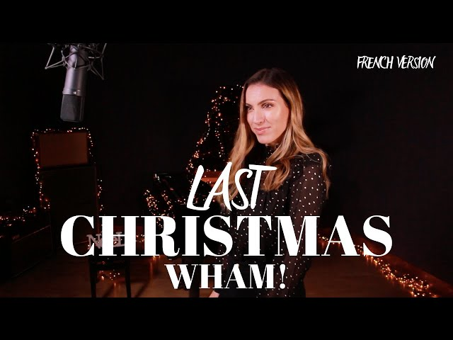 LAST CHRISTMAS ( FRENCH VERSION ) WHAM! ( SARA'H COVER )