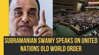 BJP MP Subramanian Swamy speaks on United Nations Old World Order |NewsX