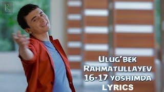 Ulug Bek Rahmatullayev 16 17 Yoshimda Lyrics