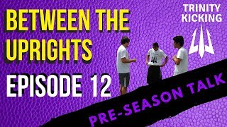 """Between The Uprights"" Episode 12: Pre-Season Talk"