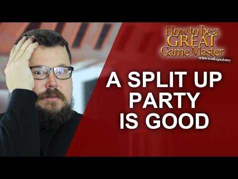 Great GM: Splitting the party? Is your RPG group trying to die? (Game Master Tips)