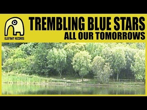 TREMBLING BLUE STARS - All Our Tomorrows [Official]