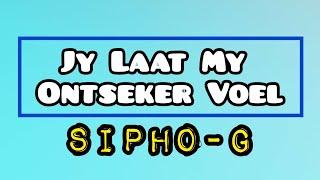 Sipho-G - Jy Laat My Ontseker Voel ▪Lyric Video▪