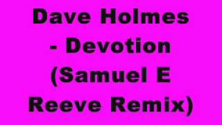 Dave Holmes - Devotion (Samuel E Reeve Remix)